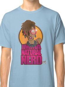 IMMA NATURAL NERD!! Classic T-Shirt
