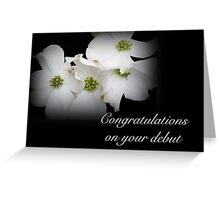 Congratulations on Your Debut - White Dogwood Blossoms Greeting Card