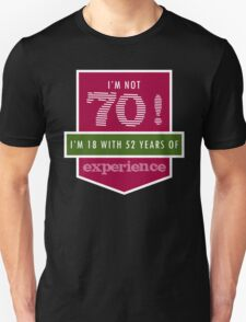 I'm Not 70! I'm 18 With 52 Years Of Experience T-Shirt