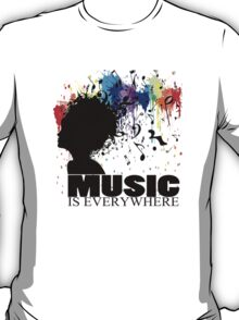 MUSIC IS EVERYWHERE T-Shirt