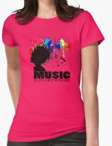 MUSIC IS EVERYWHERE Womens Fitted T-Shirt