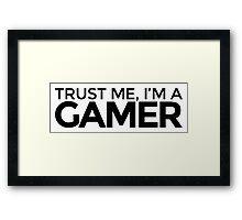 Trust me, I'm a Gamer Framed Print