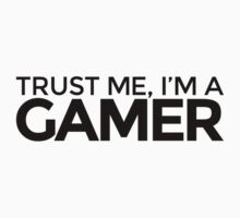 Trust me, I'm a Gamer by LudlumDesign