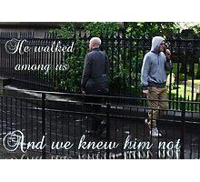 He walked among us Photographic Print