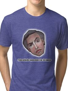 I've been working like a Japanese prisoner of war... but a happy one - Alan Partridge Tee Tri-blend T-Shirt