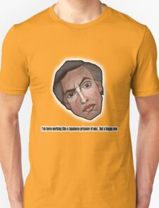 I've been working like a Japanese prisoner of war... but a happy one - Alan Partridge Tee T-Shirt