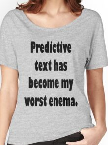 Predictive Text Has Become My Worst Enema Women's Relaxed Fit T-Shirt