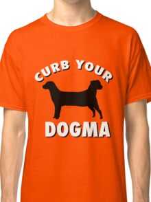 curb your dogma Classic T-Shirt
