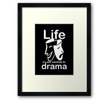 Drama v Life Framed Print