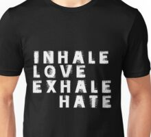 inhale love exhale hate Unisex T-Shirt