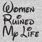 Woman Ruined My Life - Black by mrtdoank