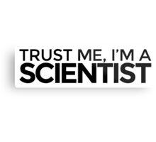 Trust me, I'm a Scientist Metal Print