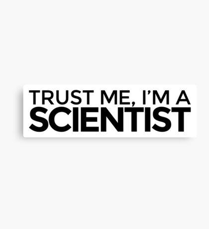 Trust me, I'm a Scientist Canvas Print