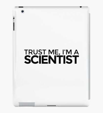 Trust me, I'm a Scientist iPad Case/Skin