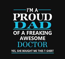 I'M A PROUD DAD OF FREAKING AWESOME DOCTOR Unisex T-Shirt