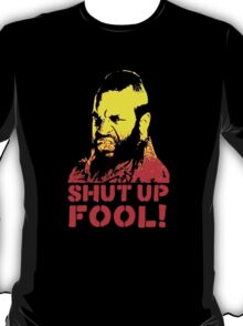 shut up fool! T-Shirt