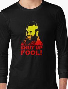 shut up fool! Long Sleeve T-Shirt