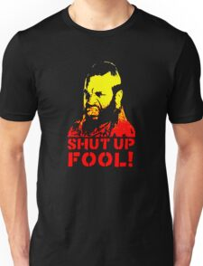 shut up fool! Unisex T-Shirt