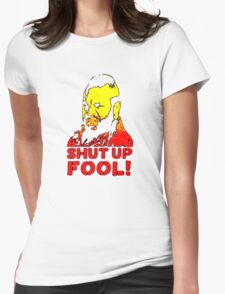 shut up fool! Womens Fitted T-Shirt