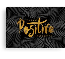 Think Positive Thoughts Canvas Print