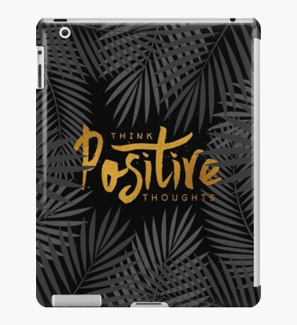 Think Positive Thoughts iPad Case/Skin