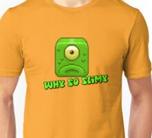 Why so slimy? Unisex T-Shirt