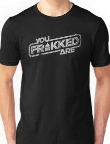 You Are FRAKKED v2 (W-G) Unisex T-Shirt