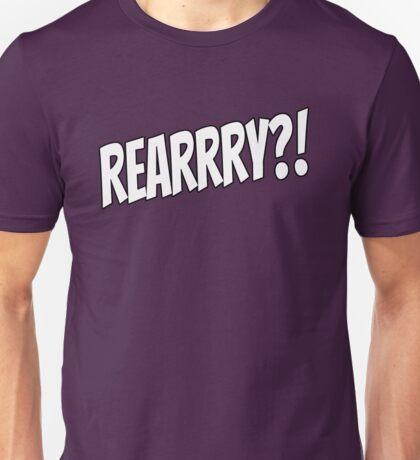 Rearrry?! Unisex T-Shirt