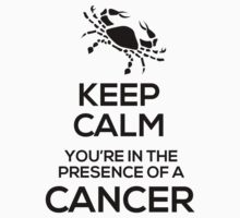 Keep Calm, You're in the Presence of a Cancer One Piece - Short Sleeve