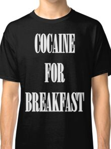 Cocaine For Breakfast - white on black Classic T-Shirt