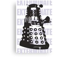 DARLEK EXTERMINATE Canvas Print
