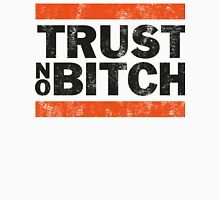 Trust No BXTCH Unisex T-Shirt