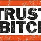 Trust No BXTCH by oneskillwonder