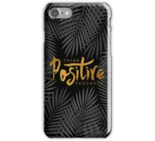 Think Positive Thoughts iPhone Case/Skin