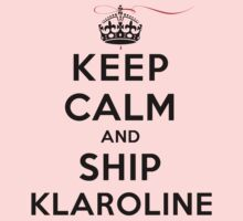 Keep Calm and Ship Klaroline (LS) by rachaelroyalty