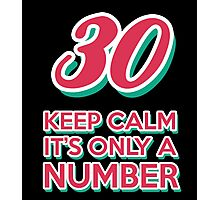 30 Keep Calm It's Only A Number Photographic Print