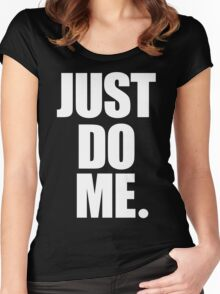 Just Do Me Women's Fitted Scoop T-Shirt