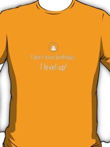 I Don't have Birthdays, I level up! T-Shirt