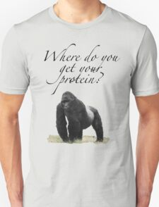 Where do you get your protein?  T-Shirt