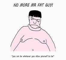 no more mr fat guy Unisex T-Shirt