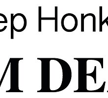Keep honking, I'm deaf. *Bumper Sticker* by gobro
