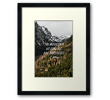 It's not the mountain we conquer Framed Print