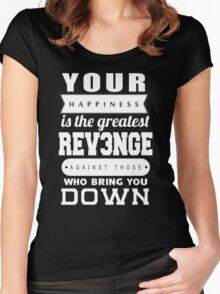 your happiness is the greatest revenge against those who bring you down Women's Fitted Scoop T-Shirt