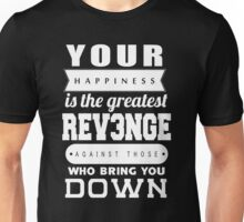 your happiness is the greatest revenge against those who bring you down Unisex T-Shirt