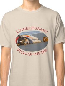 Unnecessary Roughness Classic T-Shirt