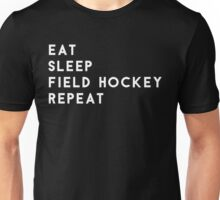 Eat Sleep Field Hockey Repeat Unisex T-Shirt