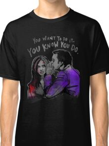 You Want To Classic T-Shirt