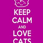 Keep Calm and Love Cats (Purple) by Mroo