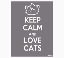 Keep Calm and Love Cats (Grey) by Mroo