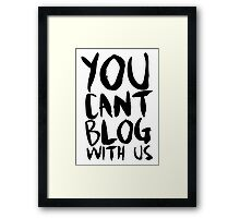 You Can't Blog With Us Framed Print